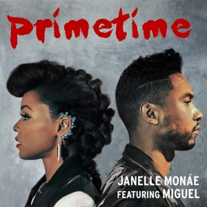 "Janelle Mone Featuring Miguel ""Primetime""  From: Electric Lady Bad Boy/Wondaland/Atlantic Records"