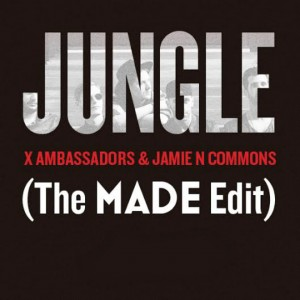 X-Ambassadors-Jamie-N-Commons-Jungle-The-MADE-Edit