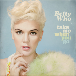 betty-who-take-me-when-you-go