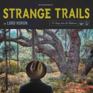 Lord-Huron-Strange-Trails